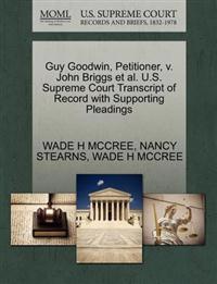 Guy Goodwin, Petitioner, V. John Briggs et al. U.S. Supreme Court Transcript of Record with Supporting Pleadings
