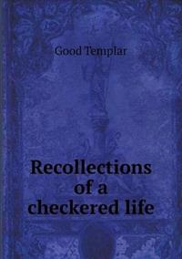 Recollections of a Checkered Life