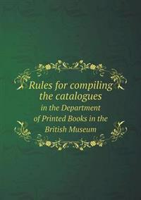 Rules for Compiling the Catalogues in the Department of Printed Books in the British Museum