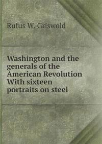 Washington and the Generals of the American Revolution with Sixteen Portraits on Steel
