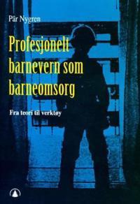 Profesjonelt barnevern som barneomsorg - Pär Nygren | Inprintwriters.org