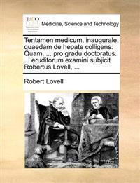 Tentamen Medicum, Inaugurale, Quaedam de Hepate Colligens. Quam, ... Pro Gradu Doctoratus. ... Eruditorum Examini Subjicit Robertus Lovell, ...
