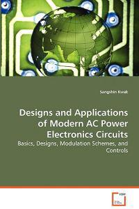 Design and Applications of Modern AC Power Electronic Circuits