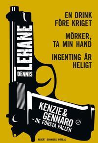 Kenzie & Gennaro - de första fallen: En drink före kriget / Mörker, ta min hand / Ingenting är heligt.