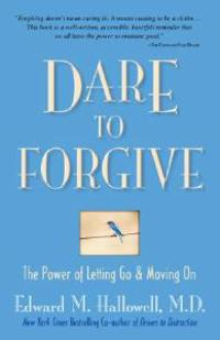 Dare to Forgive: The Power of Letting Go & Moving on
