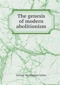 The Genesis of Modern Abolitionism