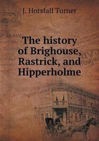 The History of Brighouse, Rastrick, and Hipperholme