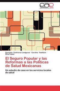 El Seguro Popular y Las Reformas a Las Politicas de Salud Mexicanas