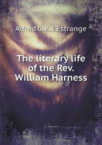 The Literary Life of the REV. William Harness