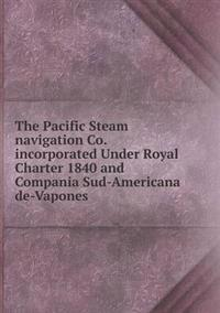 The Pacific Steam Navigation Co. Incorporated Under Royal Charter 1840 and Compania Sud-Americana de-Vapones