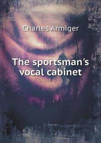 The Sportsman's Vocal Cabinet