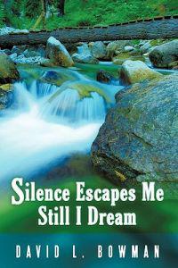 Silence Escapes Me Still I Dream