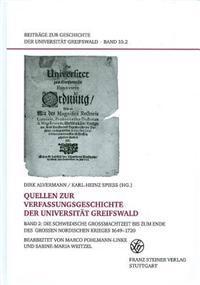 Quellen Zur Verfassungsgeschichte Der Universitat Greifswald. Band 2: Die Schwedische Groamachtzeit Bis Zum Ende Des Groaen Nordischen Krieges 1649-17
