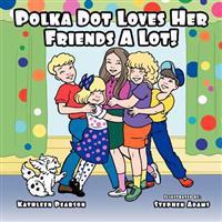 Polka Dot Loves Her Friends a Lot!