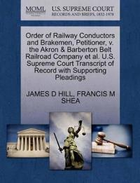 Order of Railway Conductors and Brakemen, Petitioner, V. the Akron & Barberton Belt Railroad Company Et Al. U.S. Supreme Court Transcript of Record with Supporting Pleadings