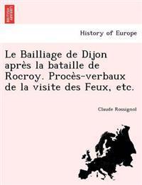 Le Bailliage de Dijon Apre S La Bataille de Rocroy. Proce S-Verbaux de La Visite Des Feux, Etc.