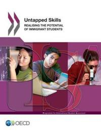 PISA Untapped Skills:  Realising the Potential of Immigrant Students