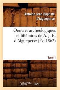 Oeuvres Arch�ologiques Et Litt�raires de A.-J.-B. d'Aigueperse. Tome 1 (�d.1862)
