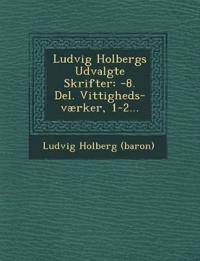 Ludvig Holbergs Udvalgte Skrifter: -8. Del. Vittigheds-værker, 1-2...