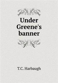 Under Greene's Banner