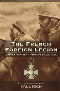 The French Foreign Legion: David King's Ten Thousand Shall Fall