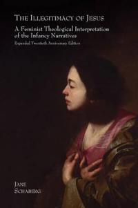 The Illegitimacy of Jesus: A Feminist Theological Interpretation of the Infancy Narratives, Expanded Twentieth Anniversary Edition