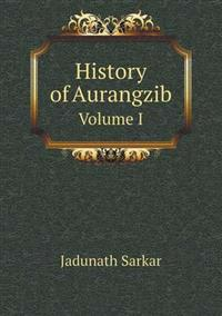 History of Aurangzib Volume I