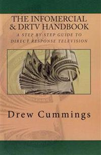 The Infomercial & Drtv Handbook: A Step by Step Guide to Understanding Direct Response TV