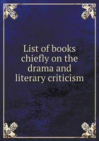 List of Books Chiefly on the Drama and Literary Criticism