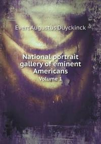 National Portrait Gallery of Eminent Americans Volume 1