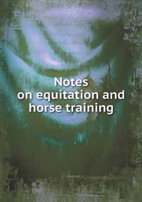 Notes on Equitation and Horse Training