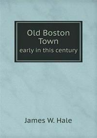 Old Boston Town Early in This Century