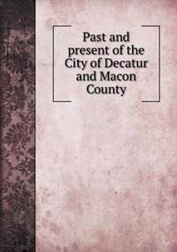 Past and Present of the City of Decatur and Macon County
