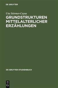 Grundstrukturen Mittelalterlicher Erzahlungen