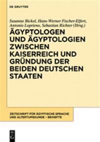 Agyptologen Und Agyptologien Zwischen Kaiserreich Und Grundung Der Beiden Deutschen Staaten: Reflexionen Zur Geschichte Und Episteme Eines Altertumswi