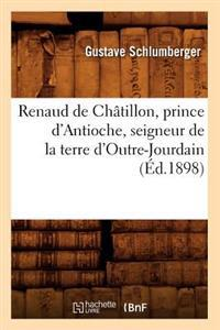 Renaud de Ch�tillon, Prince d'Antioche, Seigneur de la Terre d'Outre-Jourdain (�d.1898)