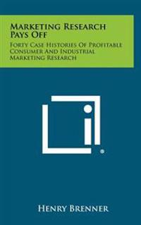 Marketing Research Pays Off: Forty Case Histories of Profitable Consumer and Industrial Marketing Research