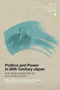 Politics and Power in 20th-Century Japan: The Reminiscences of Miyazawa Kiichi