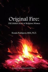 Original Fire: The Hidden Heart of Religious Women