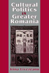 Cultural Politics in Greater Romania