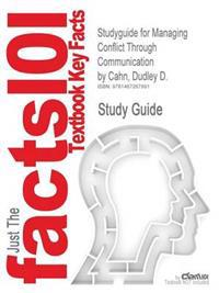 Outlines & Highlights for Managing Conflict Through Communication by Dudley D. Cahn