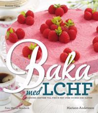 Baka med LCHF : klassiska bakverk till fika och fest utan socker och gluten
