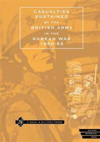 Casualties Sustained by British Army in the Korean War 1950-53