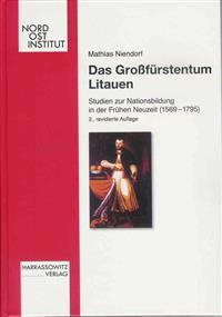 Das Grossfurstentum Litauen: Studien Zur Nationsbildung in Der Fruhen Neuzeit (1569-1795)