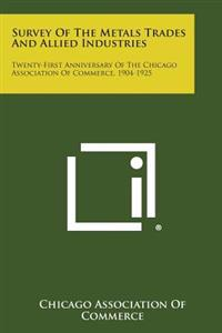 Survey of the Metals Trades and Allied Industries: Twenty-First Anniversary of the Chicago Association of Commerce, 1904-1925