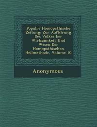 Popul Re Hom Opathische Zeitung: Zur Aufkl Rung Des Volkes Ber Wirksamkeit Und Wesen Der Hom Opathischen Heilmethode, Volume 10