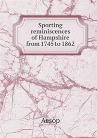 Sporting Reminiscences of Hampshire from 1745 to 1862