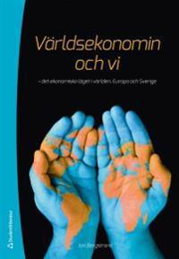 Världsekonomin och vi : det ekonomiska läget i världen, Europa och Sverige