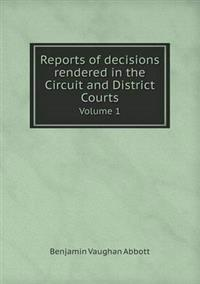 Reports of Decisions Rendered in the Circuit and District Courts Volume 1