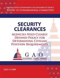 Security Clearances: Agencies Need Clearly Definted Policy for Determining Civilian Position Requirements